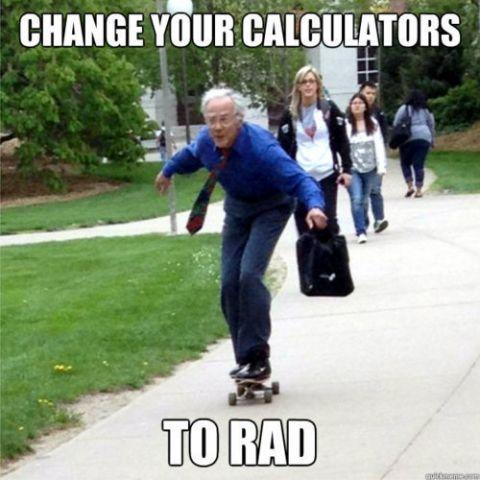 Change your Calculators to Rad